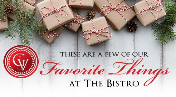 These are a few of our Favorite Things at The Bistro