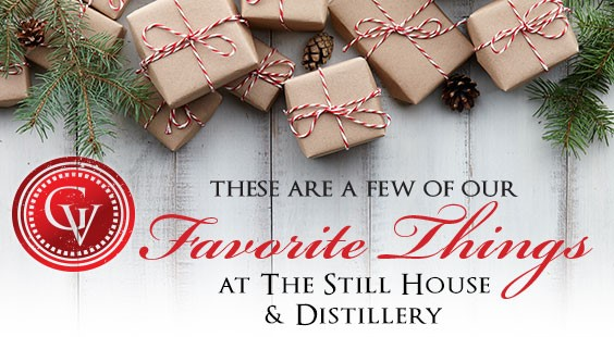 These are a Few of our Favorite Things at The Still House and Distillery