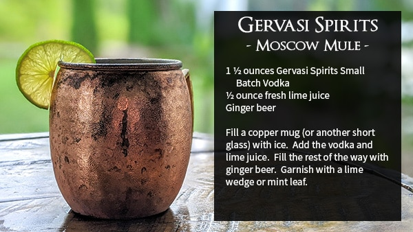 Gervasi Spirits - Moscow Mule - 1 ½ ounces Gervasi Spirits Small aaBatch Vodka ½ ounce fresh lime juice Ginger beer Fill a copper mug (or another short glass) with ice. Add the vodka and lime juice. Fill the rest of the way with ginger beer. Garnish with a lime wedge or mint leaf.